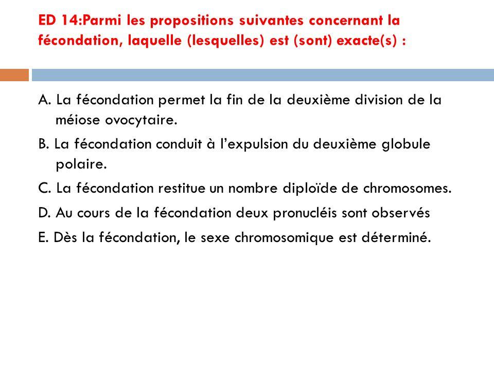 ED 14:Parmi les propositions suivantes concernant la fécondation, laquelle (lesquelles) est (sont) exacte(s) :
