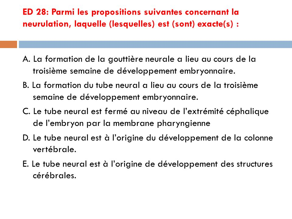 ED 28: Parmi les propositions suivantes concernant la neurulation, laquelle (lesquelles) est (sont) exacte(s) :