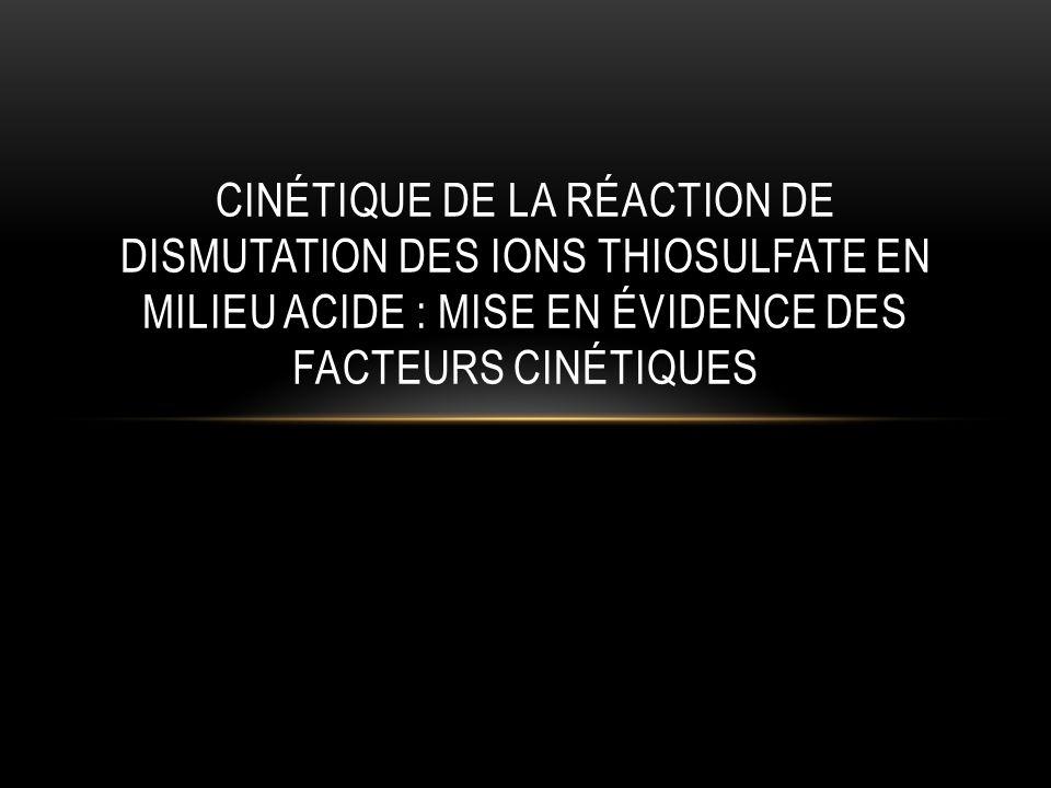 Cinétique de la réaction de dismutation des ions thiosulfate en milieu acide : mise en évidence des facteurs cinétiques