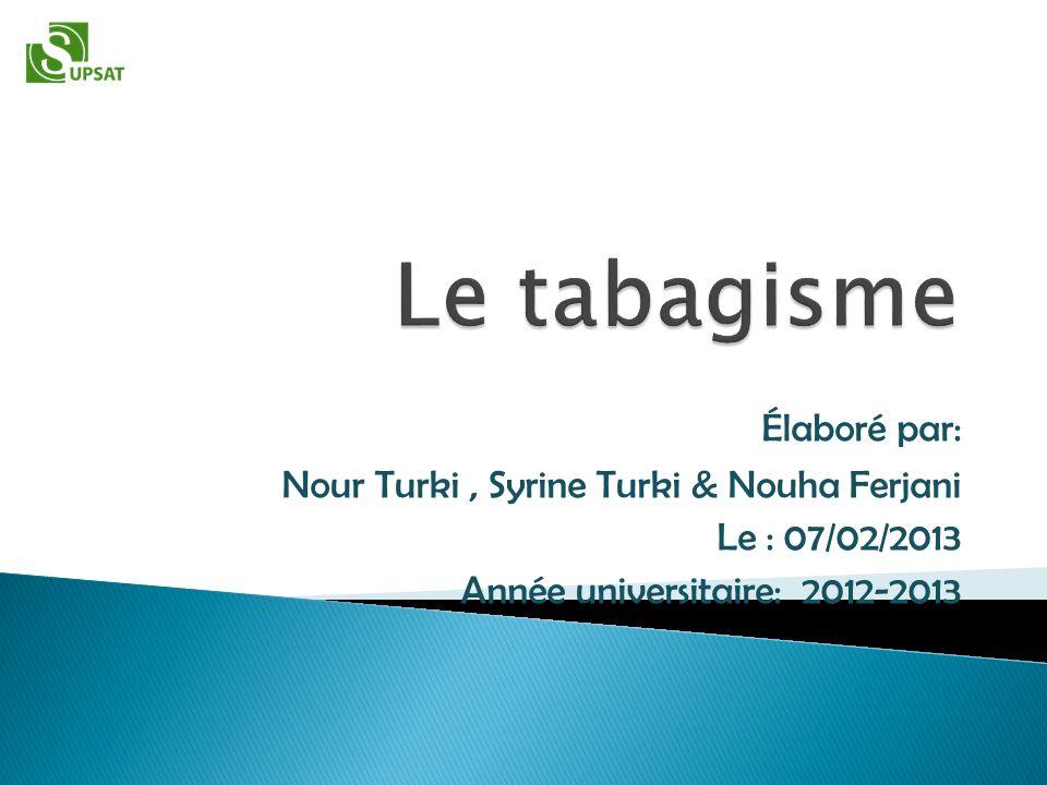 Le tabagisme Élaboré par: Nour Turki , Syrine Turki & Nouha Ferjani