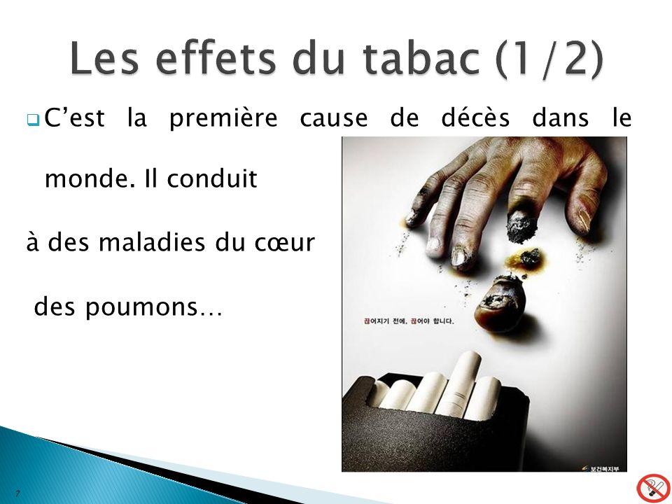 Les effets du tabac (1/2) C'est la première cause de décès dans le monde. Il conduit. à des maladies du cœur.