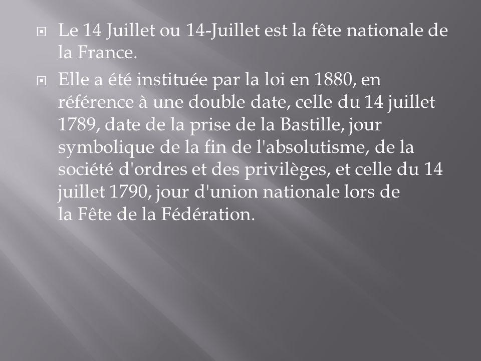 Le 14 Juillet ou 14-Juillet est la fête nationale de la France.