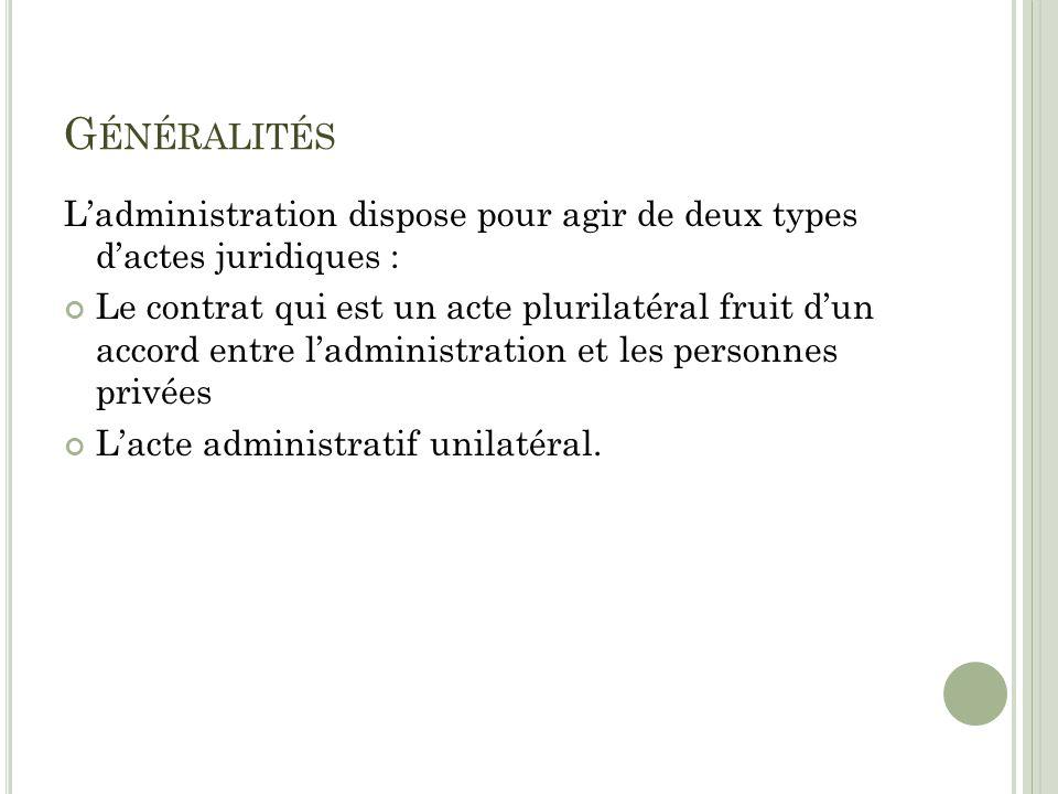 Généralités L'administration dispose pour agir de deux types d'actes juridiques :