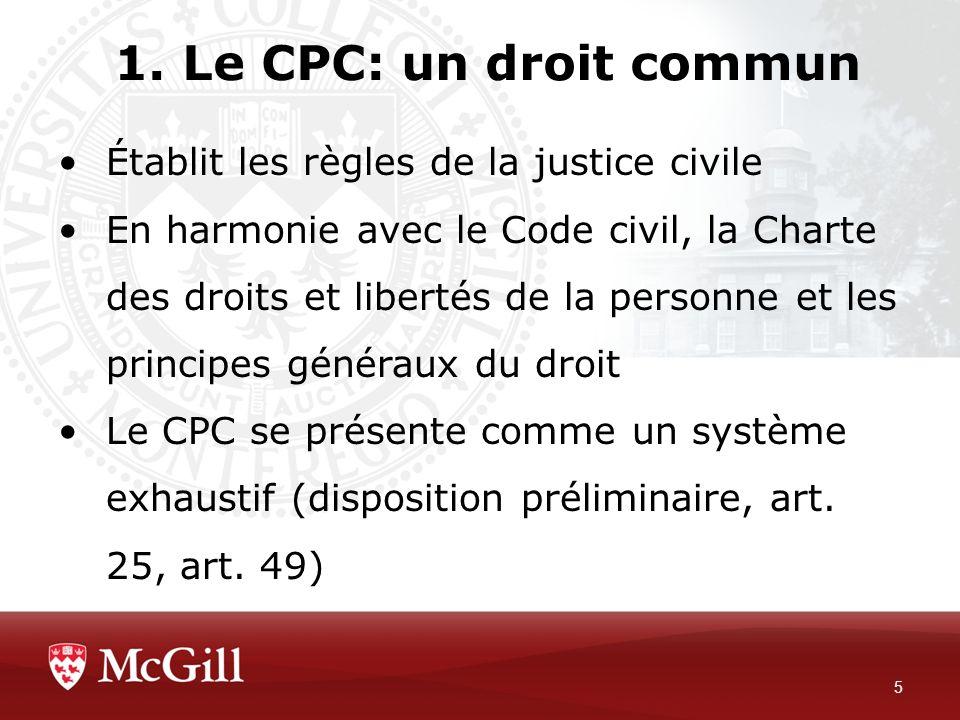 1. Le CPC: un droit commun Établit les règles de la justice civile