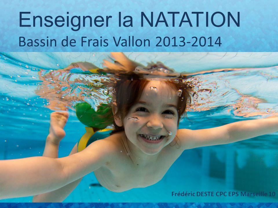 Enseigner la NATATION Bassin de Frais Vallon 2013-2014