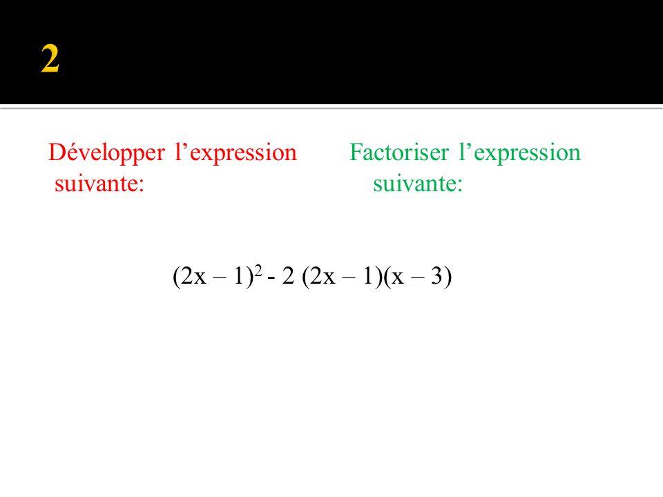 2 Développer l'expression suivante: (2x – 1)2 - 2 (2x – 1)(x – 3)