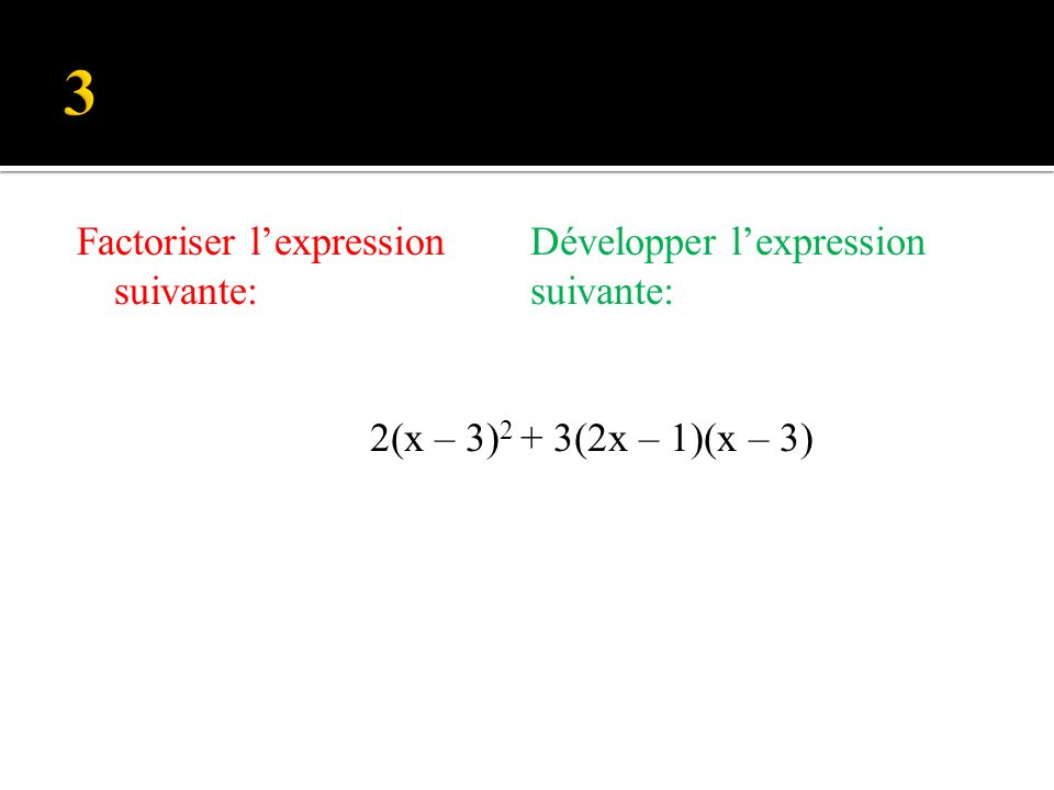 3 Factoriser l'expression suivante: