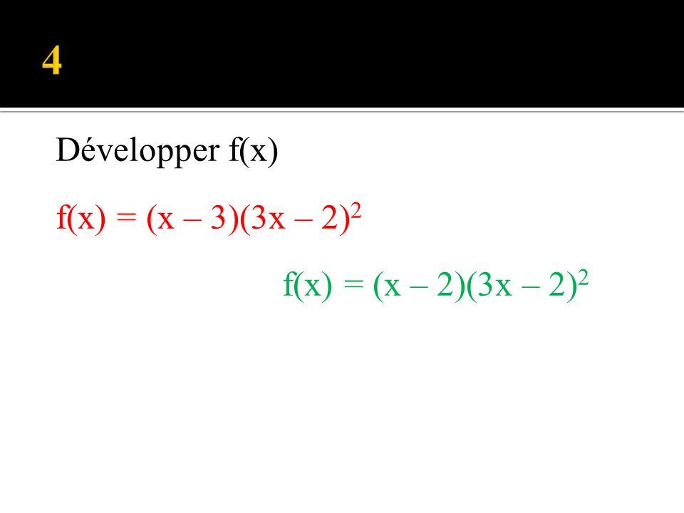 4 Développer f(x) f(x) = (x – 3)(3x – 2)2 f(x) = (x – 2)(3x – 2)2