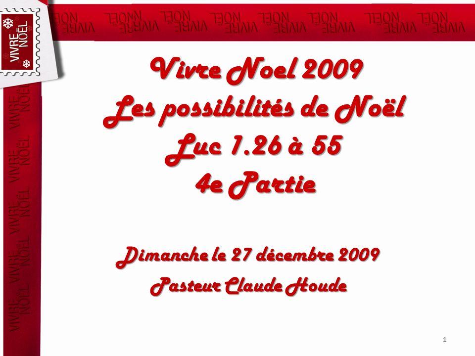 Vivre Noel 2009 Les possibilités de Noël Luc 1.26 à 55 4e Partie