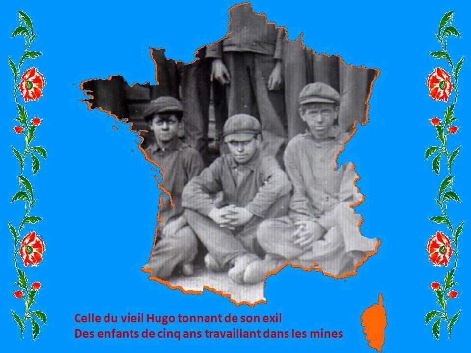 Celle du vieil Hugo tonnant de son exil Des enfants de cinq ans travaillant dans les mines