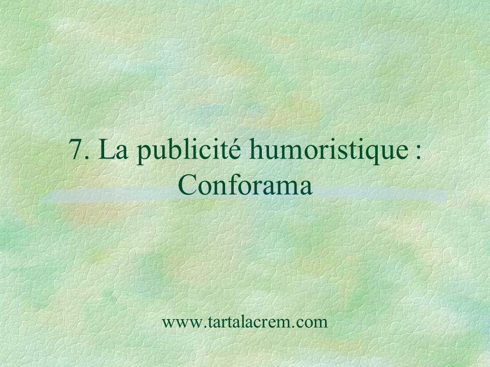 7. La publicité humoristique : Conforama www.tartalacrem.com
