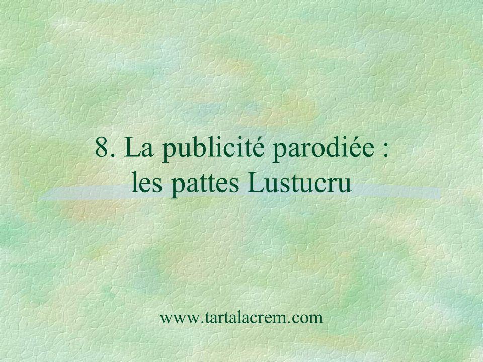 8. La publicité parodiée : les pattes Lustucru www.tartalacrem.com