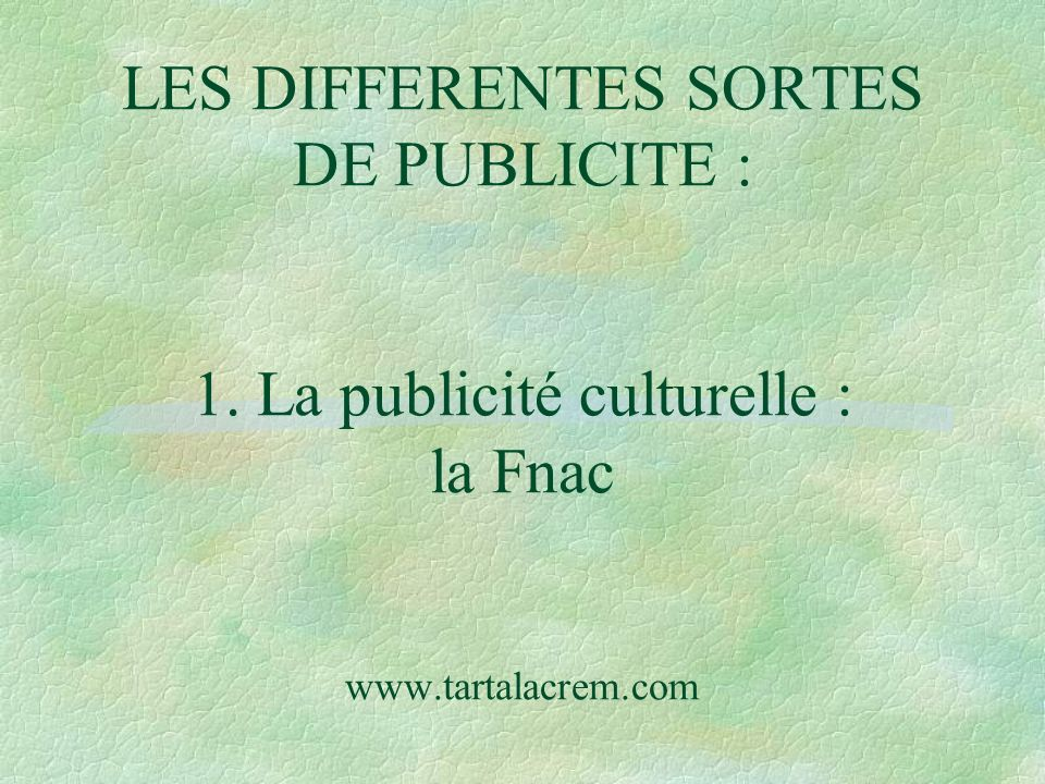 LES DIFFERENTES SORTES DE PUBLICITE : 1