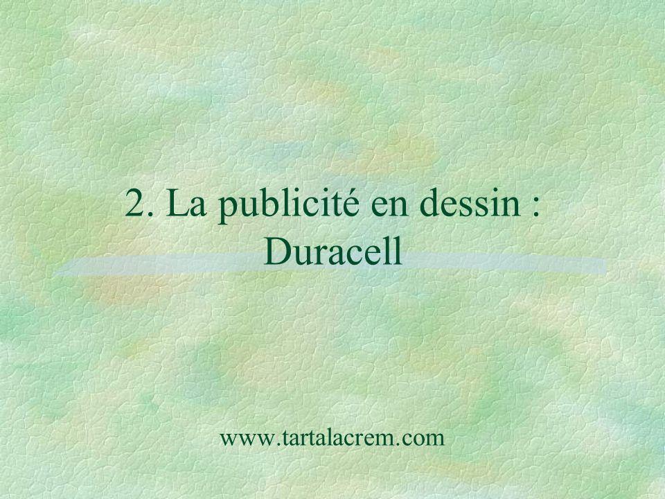 2. La publicité en dessin : Duracell www.tartalacrem.com