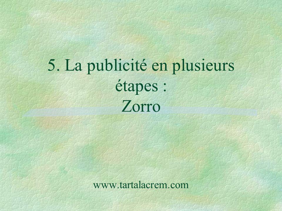 5. La publicité en plusieurs étapes : Zorro www.tartalacrem.com