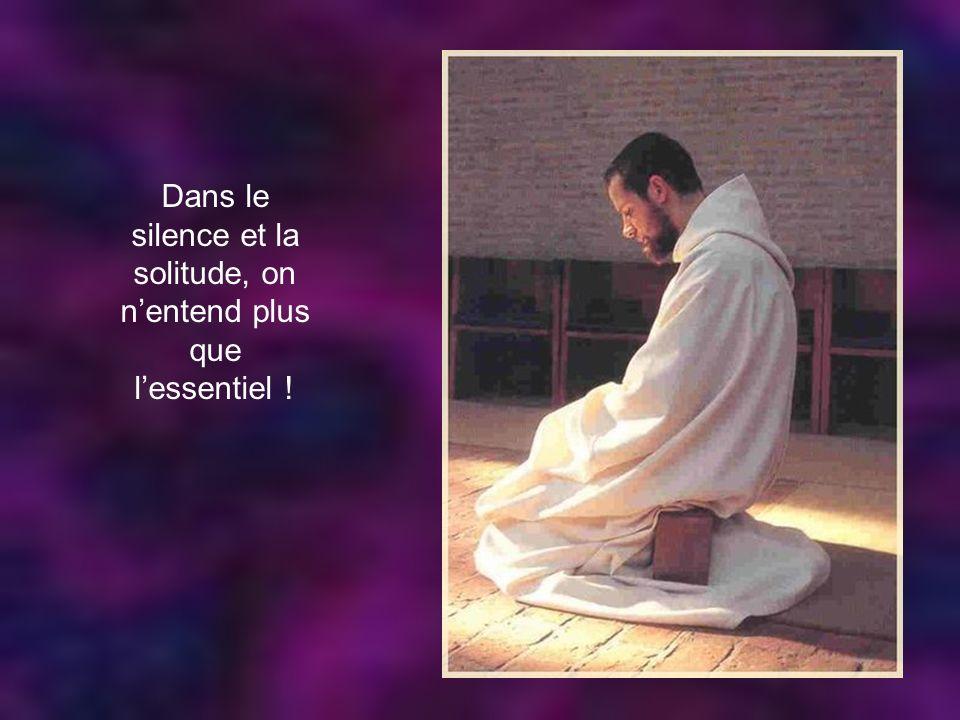 Dans le silence et la solitude, on n'entend plus que l'essentiel !