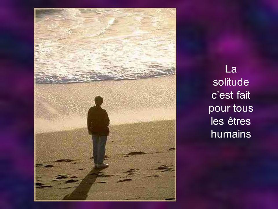 La solitude c'est fait pour tous les êtres humains