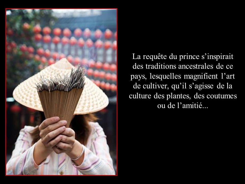 La requête du prince s'inspirait des traditions ancestrales de ce pays, lesquelles magnifient l'art de cultiver, qu'il s'agisse de la culture des plantes, des coutumes ou de l'amitié...