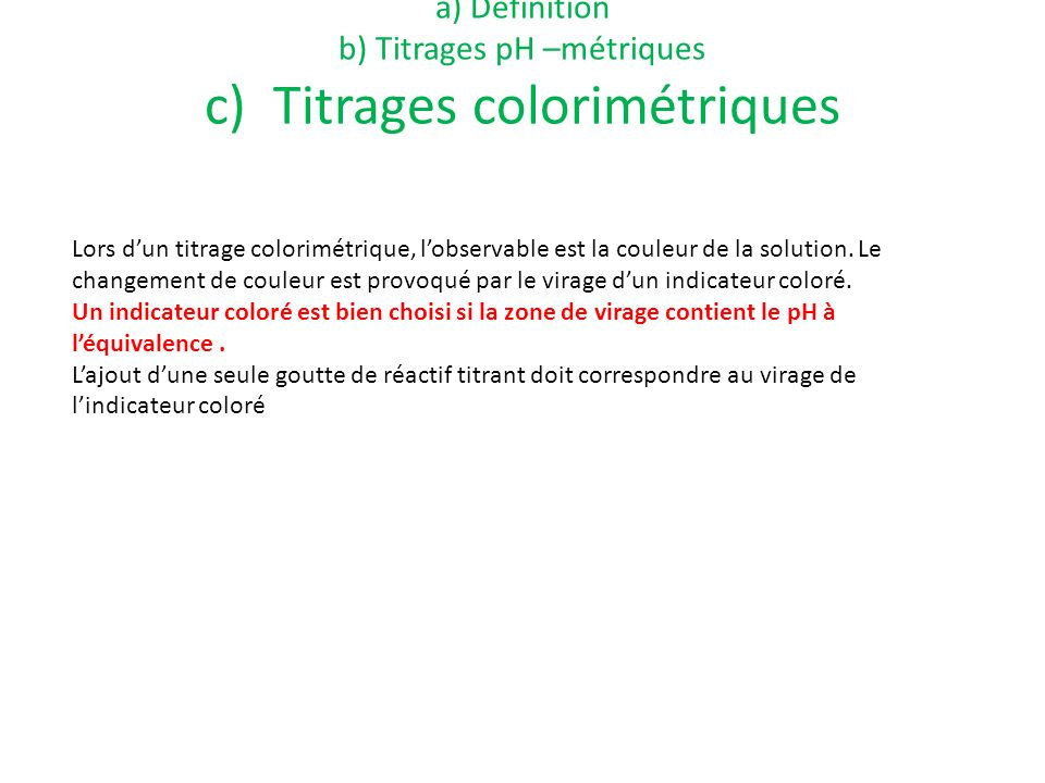 a) Définition b) Titrages pH –métriques c) Titrages colorimétriques