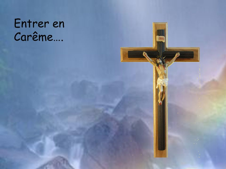 Carême 2007 Entrer en Carême….