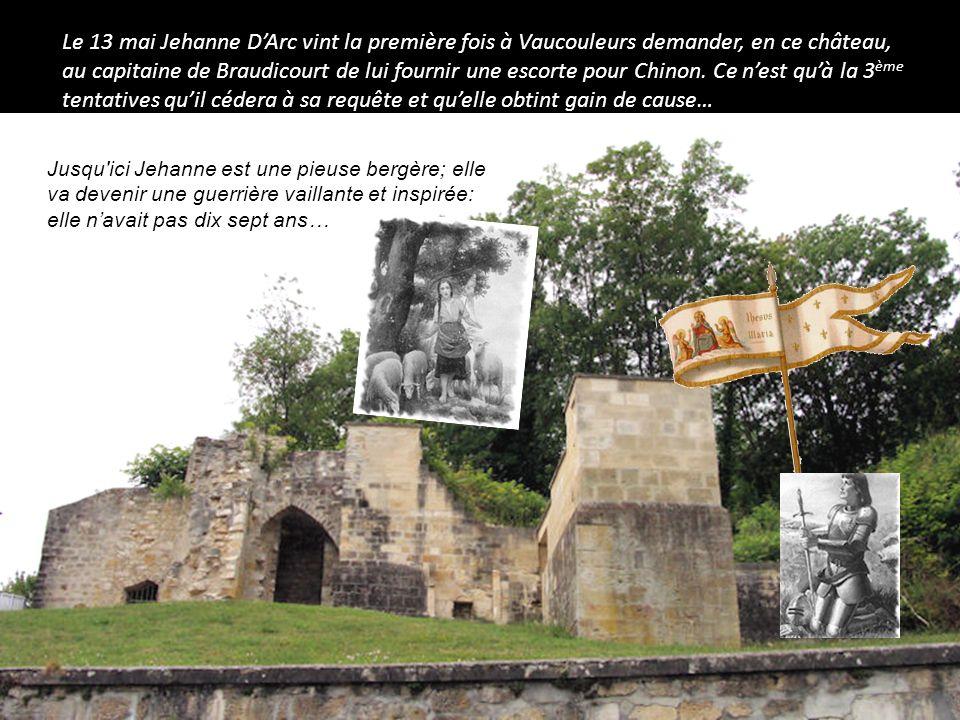 Le 13 mai Jehanne D'Arc vint la première fois à Vaucouleurs demander, en ce château, au capitaine de Braudicourt de lui fournir une escorte pour Chinon. Ce n'est qu'à la 3ème tentatives qu'il cédera à sa requête et qu'elle obtint gain de cause…