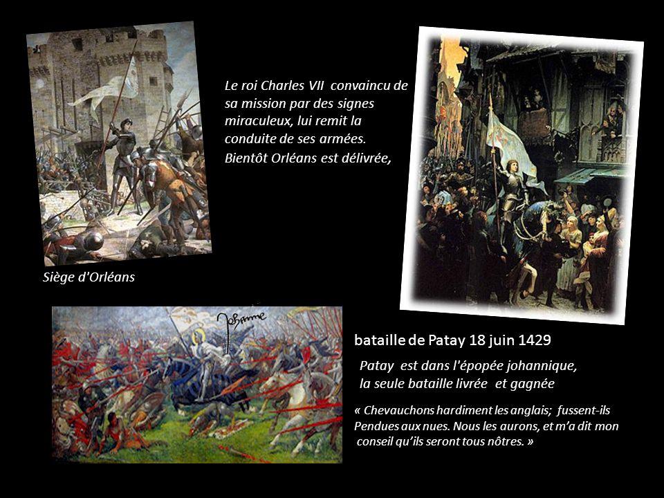 Le roi Charles VII convaincu de sa mission par des signes miraculeux, lui remit la conduite de ses armées. Bientôt Orléans est délivrée,