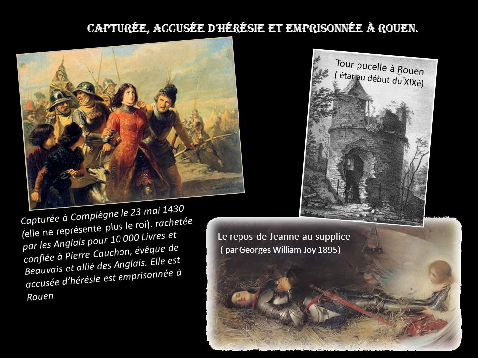 Capturée, accusée d'hérésie et emprisonnée à Rouen.