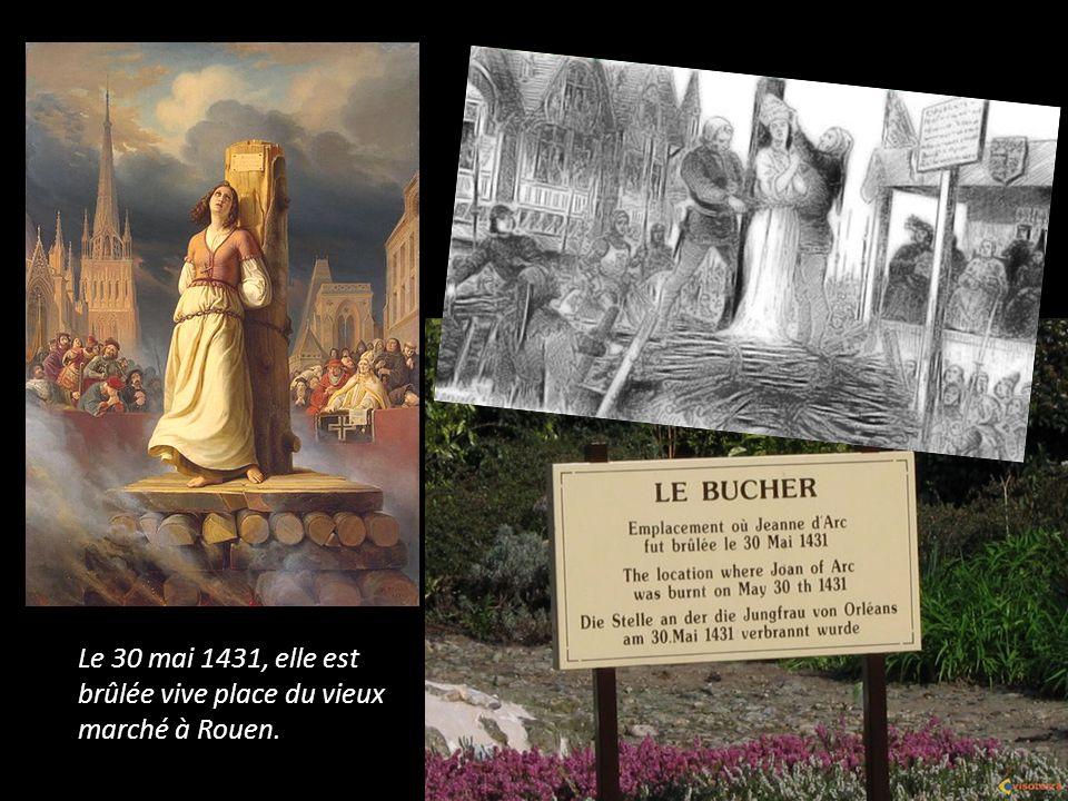 Le 30 mai 1431, elle est brûlée vive place du vieux marché à Rouen.