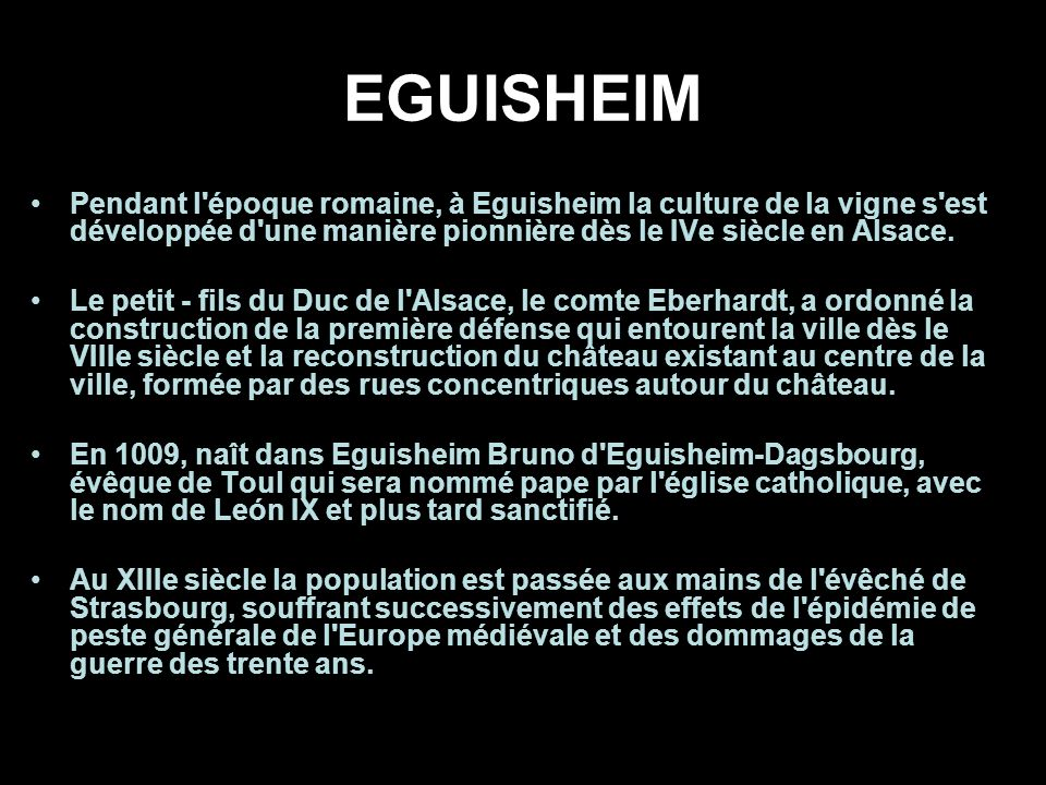 EGUISHEIM Pendant l époque romaine, à Eguisheim la culture de la vigne s est développée d une manière pionnière dès le IVe siècle en Alsace.