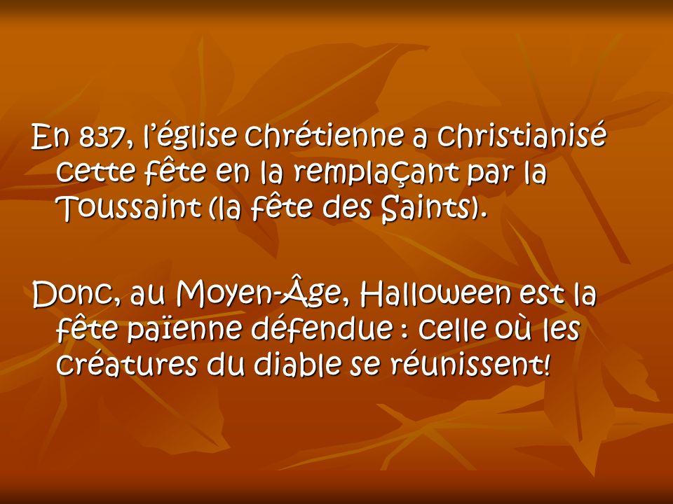 En 837, l'église chrétienne a christianisé cette fête en la remplaçant par la Toussaint (la fête des Saints).