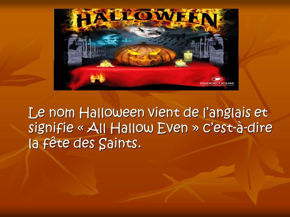 Le nom Halloween vient de l'anglais et signifie « All Hallow Even » c'est-à-dire la fête des Saints.