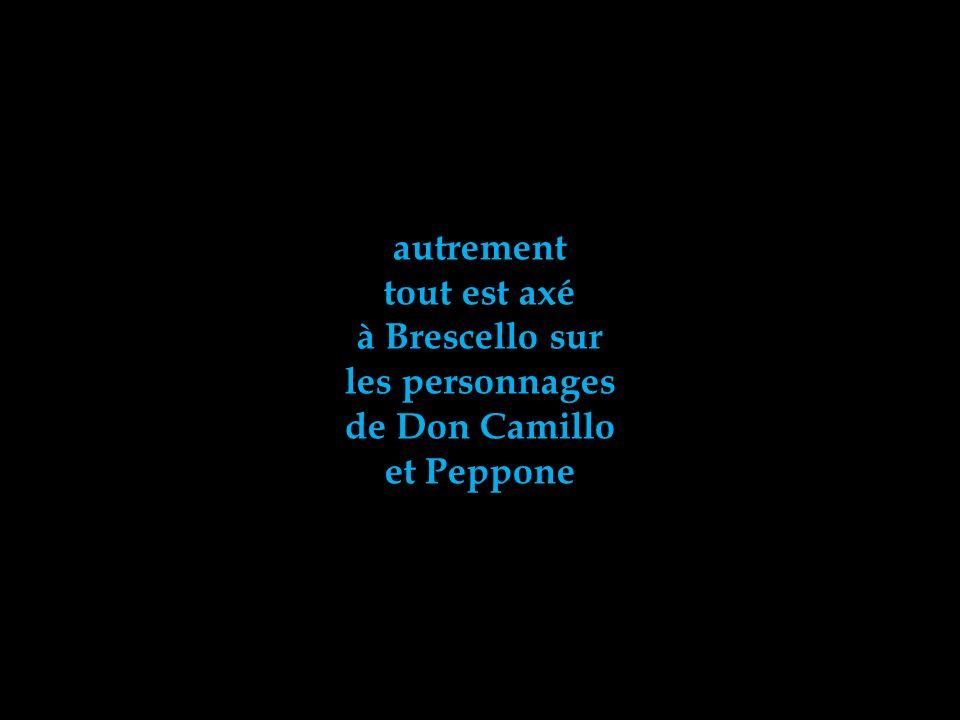 autrement tout est axé à Brescello sur les personnages de Don Camillo et Peppone