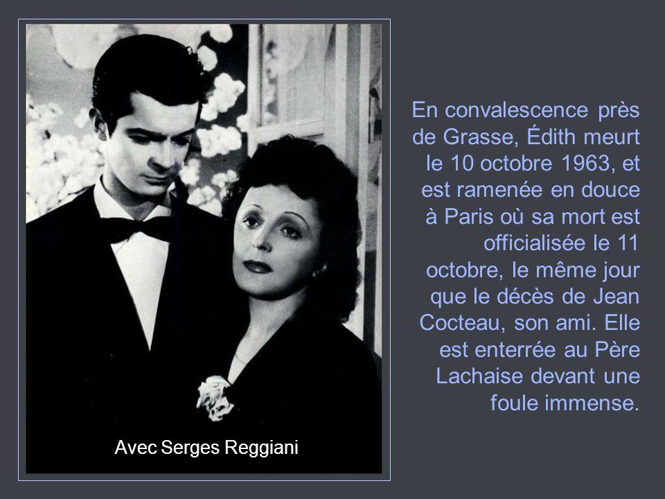 En convalescence près de Grasse, Édith meurt le 10 octobre 1963, et est ramenée en douce à Paris où sa mort est officialisée le 11 octobre, le même jour que le décès de Jean Cocteau, son ami. Elle est enterrée au Père Lachaise devant une foule immense.