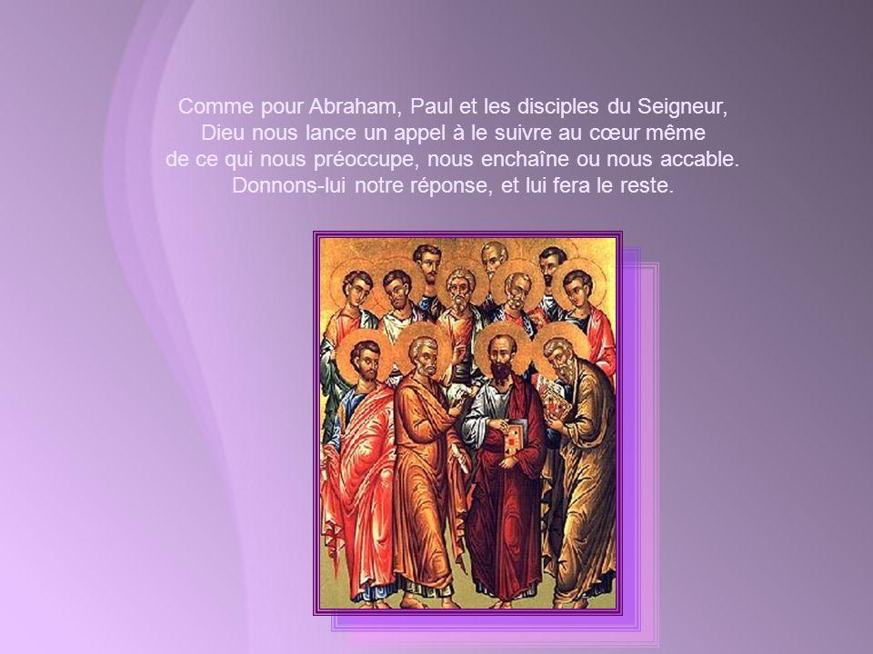 Comme pour Abraham, Paul et les disciples du Seigneur,