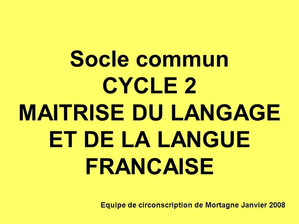 Socle commun CYCLE 2 MAITRISE DU LANGAGE ET DE LA LANGUE FRANCAISE