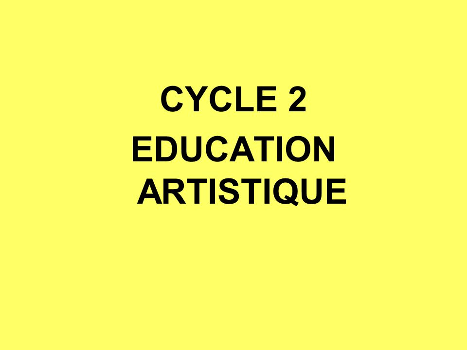 CYCLE 2 EDUCATION ARTISTIQUE