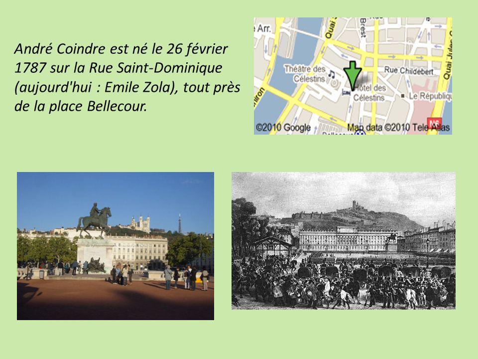 André Coindre est né le 26 février 1787 sur la Rue Saint-Dominique (aujourd hui : Emile Zola), tout près de la place Bellecour.