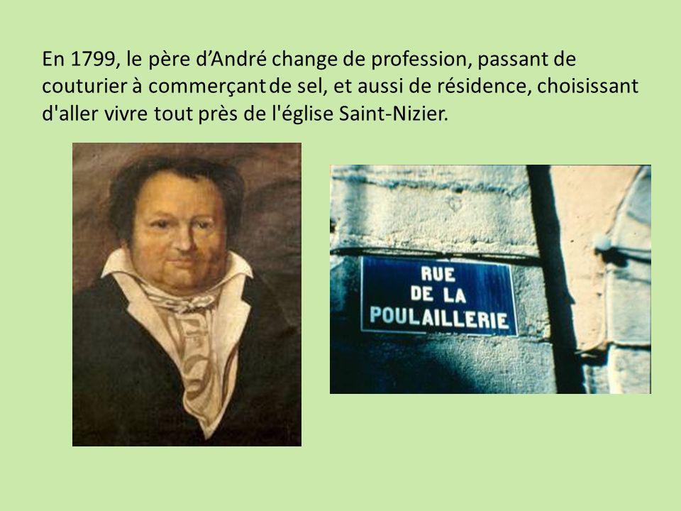 En 1799, le père d'André change de profession, passant de couturier à commerçant de sel, et aussi de résidence, choisissant d aller vivre tout près de l église Saint-Nizier.