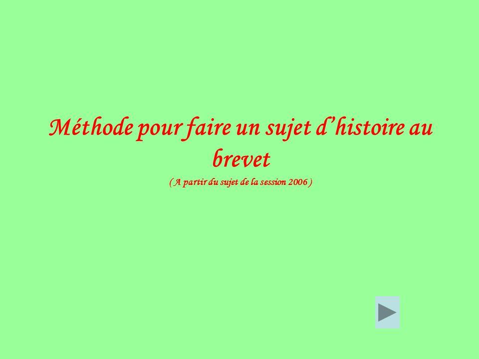 Méthode pour faire un sujet d'histoire au brevet ( A partir du sujet de la session 2006 )