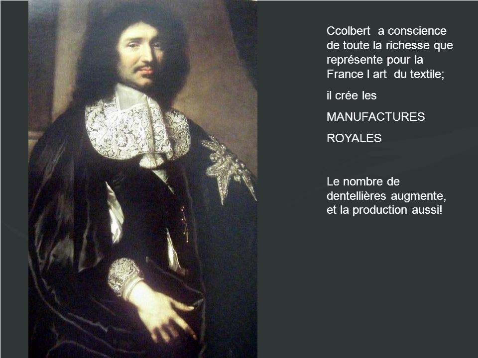 Ccolbert a conscience de toute la richesse que représente pour la France l art du textile;