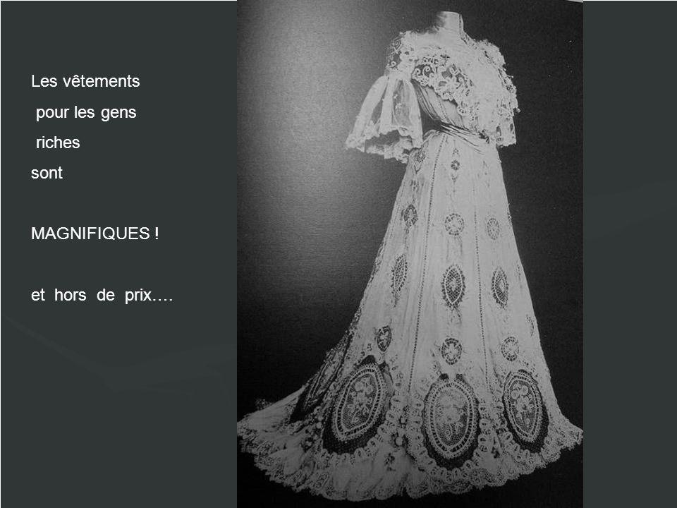 Les vêtements pour les gens riches sont MAGNIFIQUES ! et hors de prix….