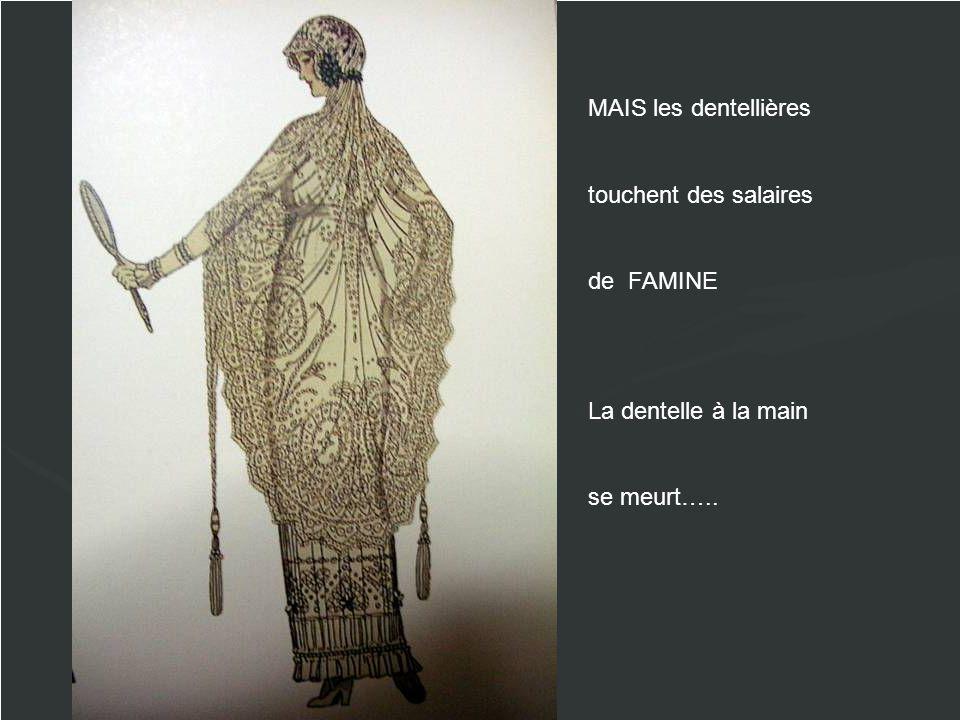 MAIS les dentellières touchent des salaires de FAMINE La dentelle à la main se meurt…..