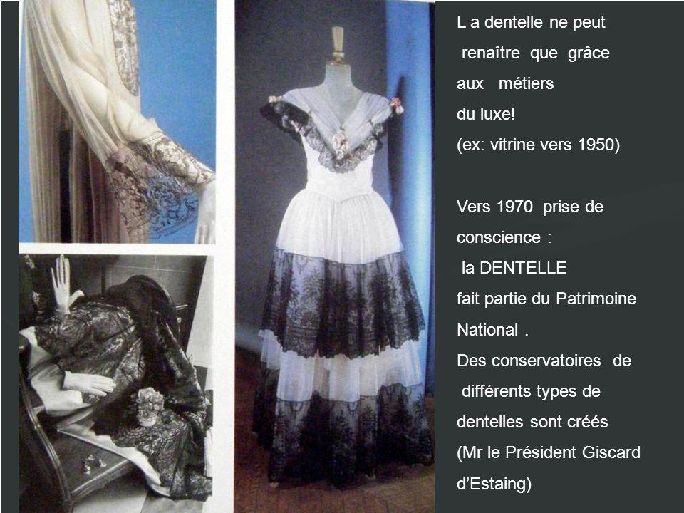 L a dentelle ne peut renaître que grâce. aux métiers. du luxe! (ex: vitrine vers 1950) Vers 1970 prise de.