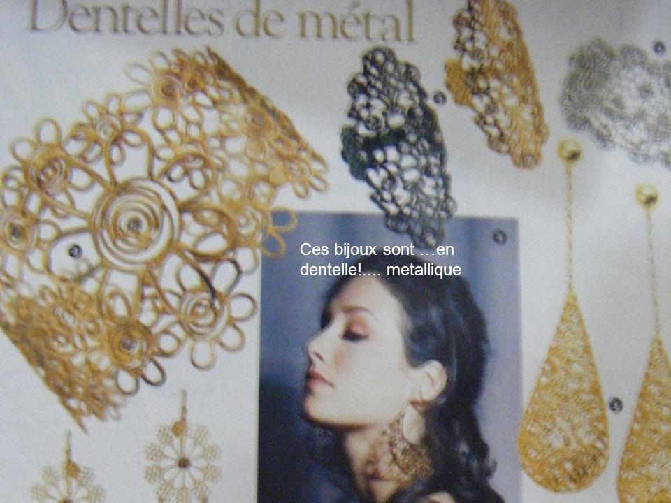 Ces bijoux sont …en dentelle!.... metallique