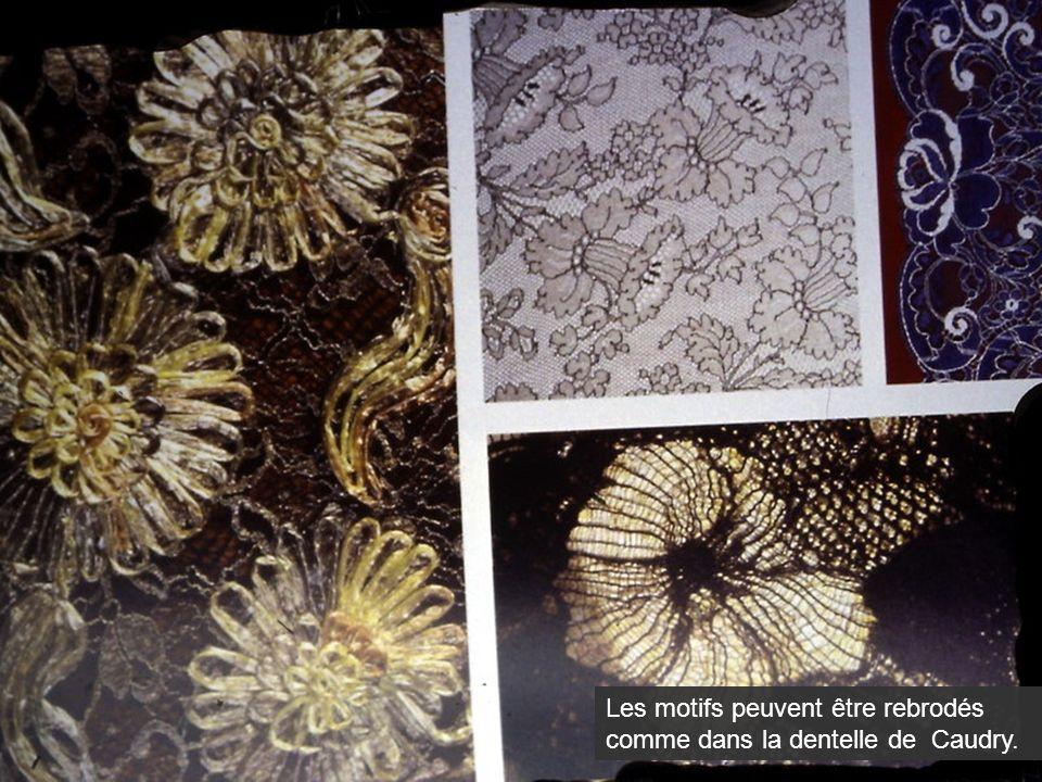 Les motifs peuvent être rebrodés comme dans la dentelle de Caudry.