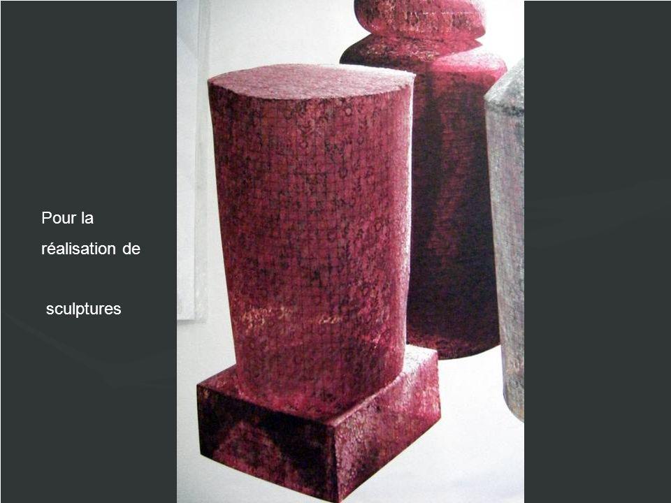 Pour la réalisation de sculptures