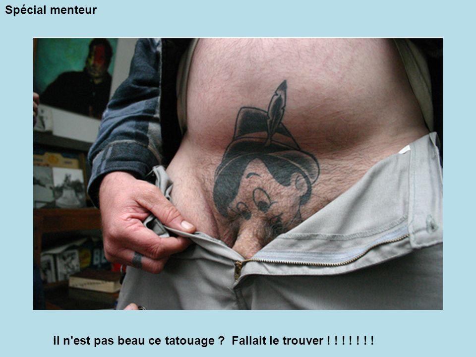 Spécial menteur il n est pas beau ce tatouage Fallait le trouver ! ! ! ! ! ! !
