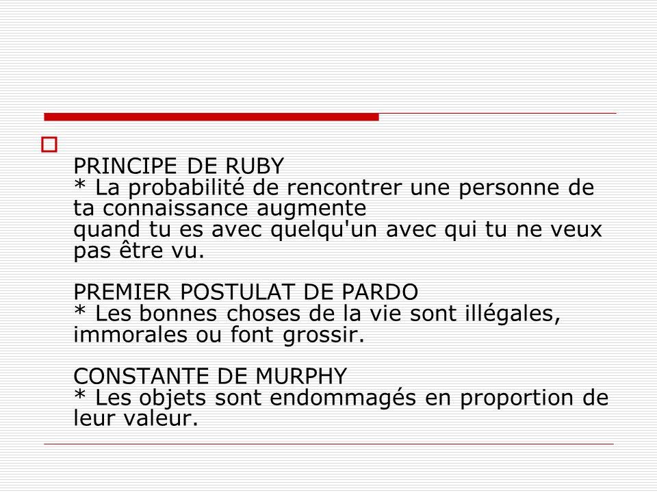 PRINCIPE DE RUBY * La probabilité de rencontrer une personne de ta connaissance augmente quand tu es avec quelqu un avec qui tu ne veux pas être vu.
