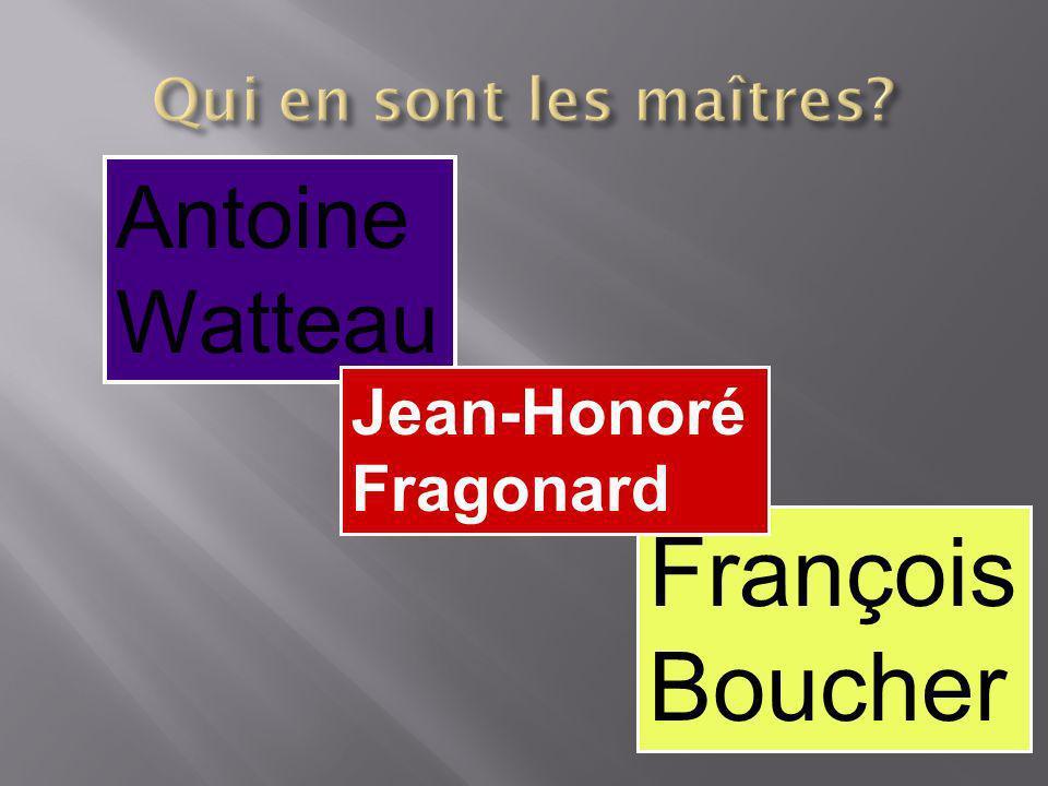 François Boucher Antoine Watteau Jean-Honoré Fragonard