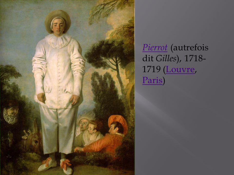 Pierrot (autrefois dit Gilles), 1718-1719 (Louvre, Paris)